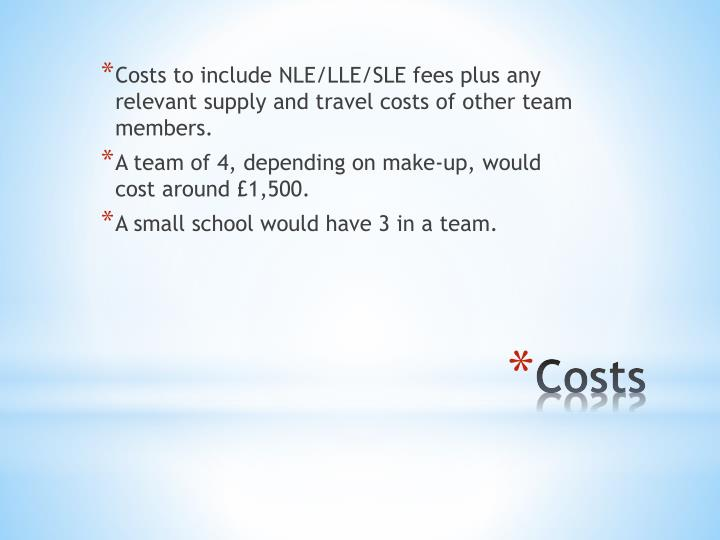 Costs to include NLE/LLE/SLE fees plus any relevant supply and travel costs of other team members.