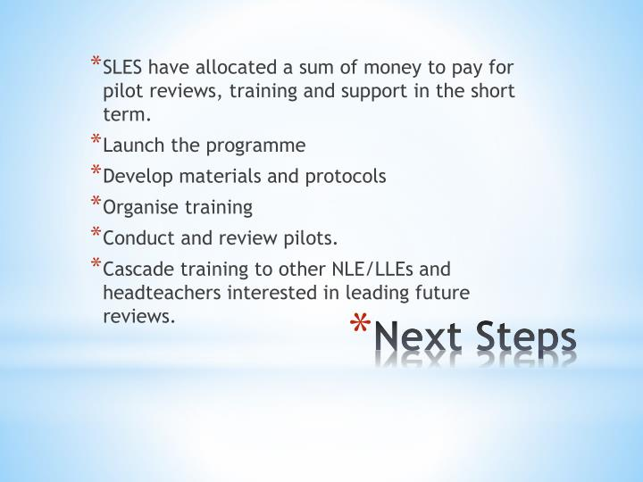 SLES have allocated a sum of money to pay for pilot reviews, training and support in the short term.
