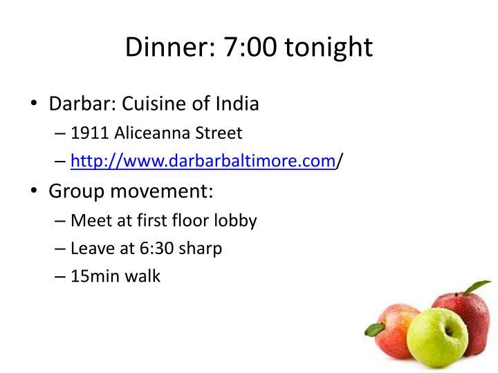 Dinner: 7:00 tonight
