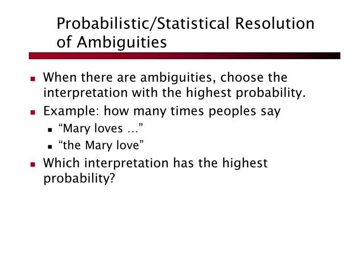 Probabilistic/Statistical Resolution of Ambiguities