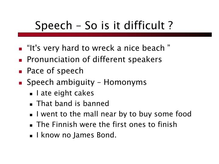 Speech – So is it difficult ?