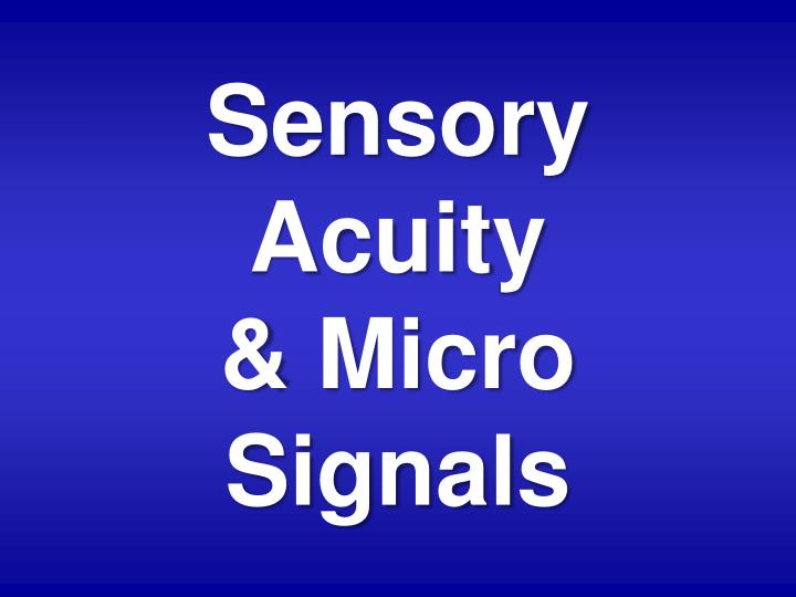 Sensory Acuity              & Micro Signals