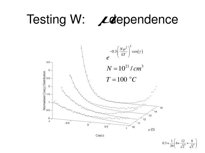 Testing W:       dependence