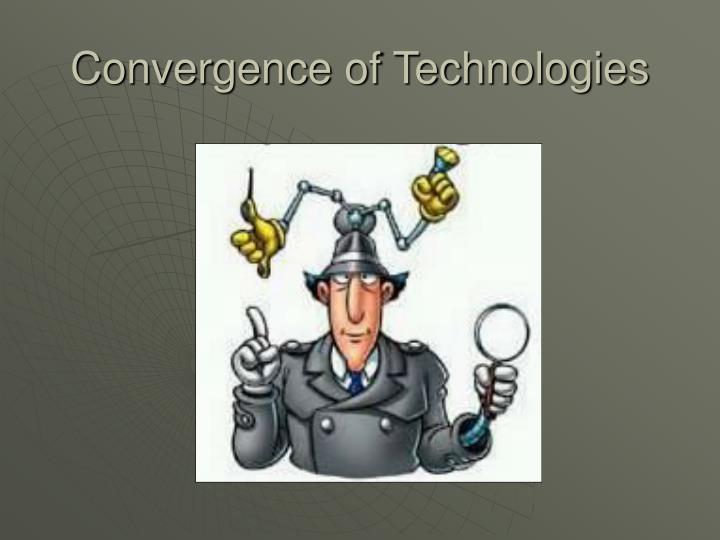 Convergence of Technologies