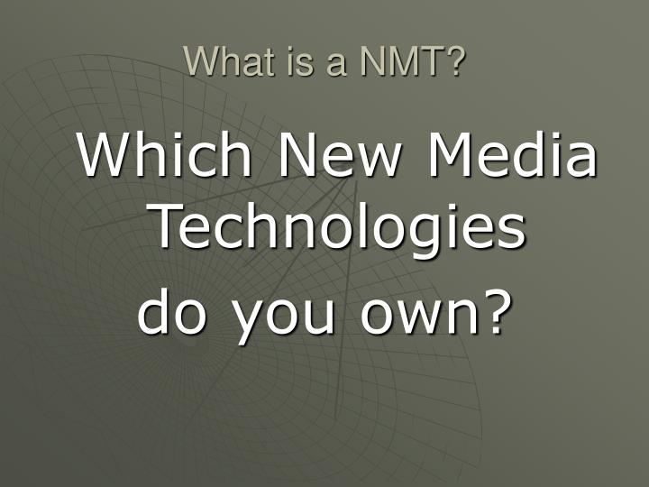 What is a NMT?