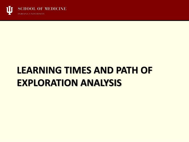Learning times and Path of exploration analysis