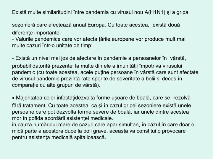Există multe similaritudini între pandemia cu virusul nou A(H1N1) şi a gripa sezonieră care afectează anual Europa. Cu toate acestea,