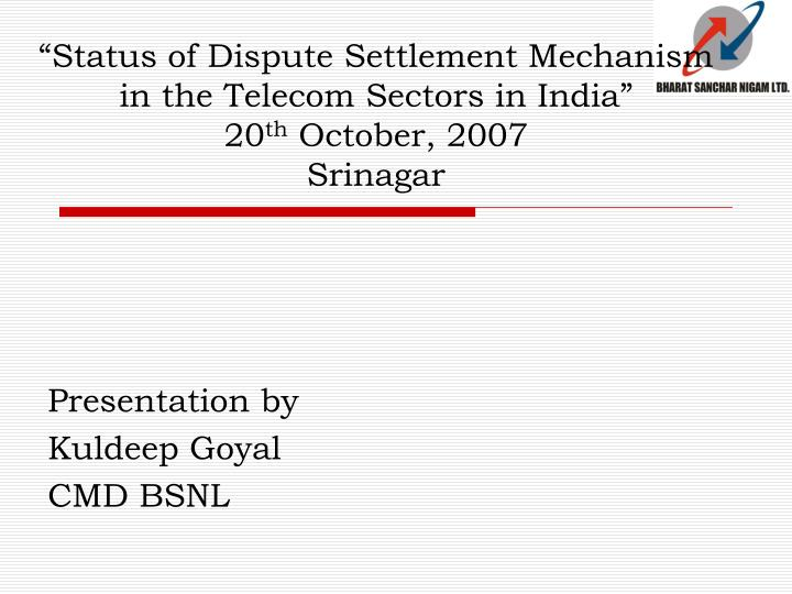 Status of dispute settlement mechanism in the telecom sectors in india 20 th october 2007 srinagar