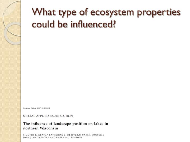 What type of ecosystem properties could be influenced?