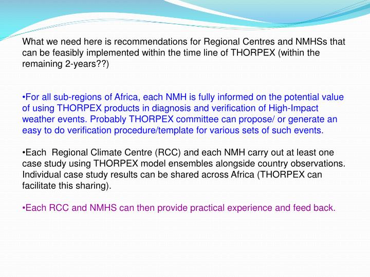 What we need here is recommendations for Regional Centres and NMHSs that can be feasibly implemented within the time line of THORPEX (within the remaining 2-years??)