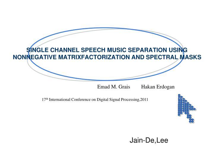 single channel speech music separation using nonnegative matrixfactorization and spectral masks n.