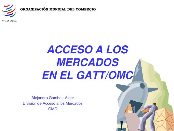 acceso a los mercados en el gatt omc n.