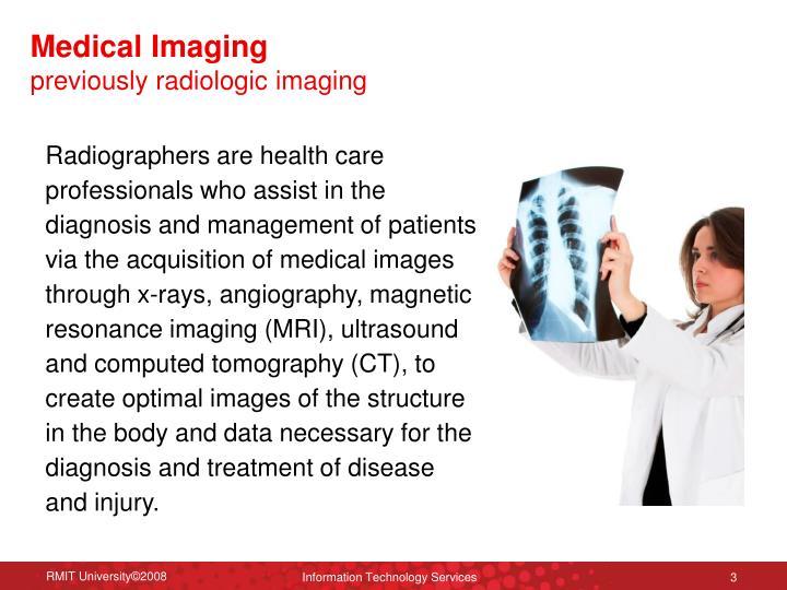 Medical imaging previously radiologic imaging