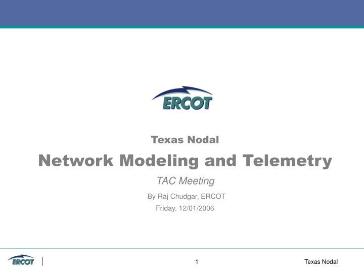texas nodal network modeling and telemetry tac meeting by raj chudgar ercot friday 12 01 2006 n.