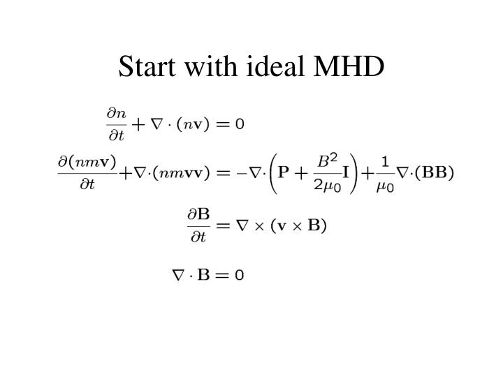 Start with ideal MHD