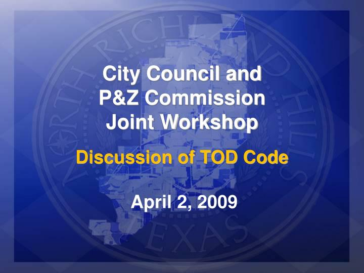 city council and p z commission joint workshop discussion of tod code n.