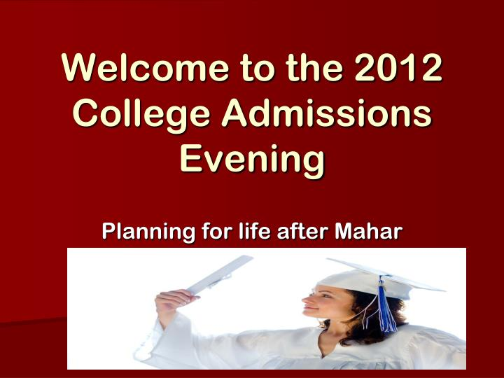 welcome to the 2012 college admissions evening n.
