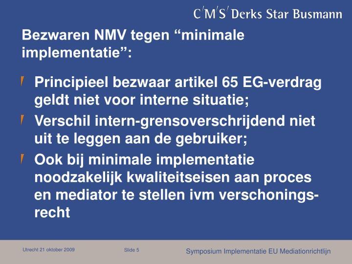 """Bezwaren NMV tegen """"minimale implementatie"""":"""