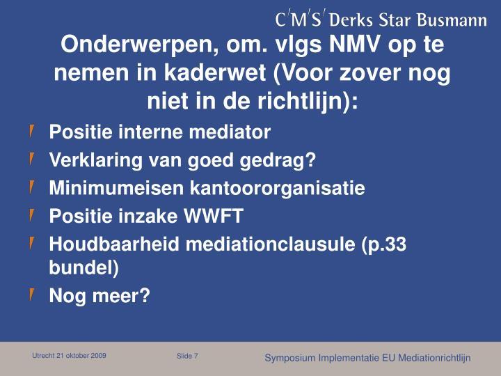 Onderwerpen, om. vlgs NMV op te nemen in kaderwet (Voor zover nog niet in de richtlijn):