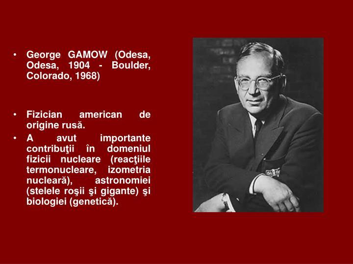 George GAMOW (Odesa, Odesa, 1904 - Boulder, Colorado, 1968)