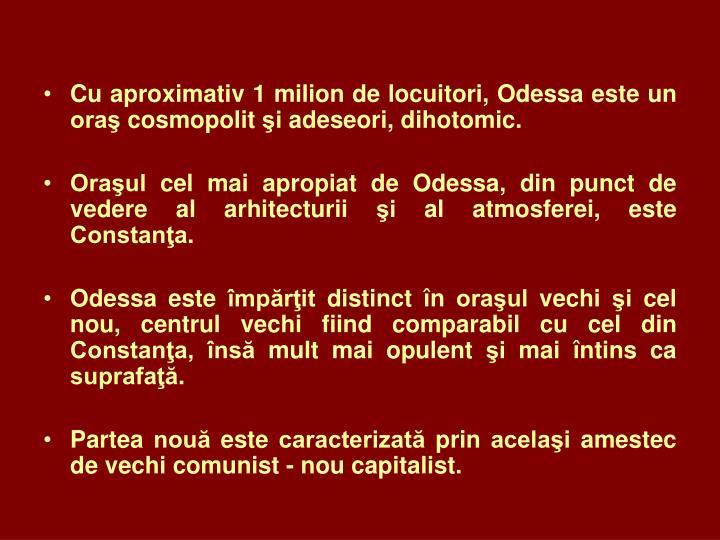 Cu aproximativ 1 milion de locuitori, Odessa este un oraş cosmopolit şi adeseori, dihotomic.