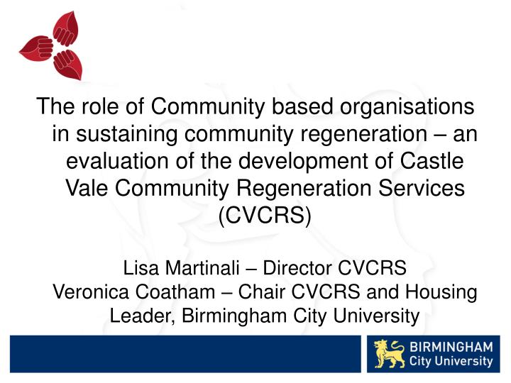 The role of Community based organisations in sustaining community regeneration – an evaluation of ...