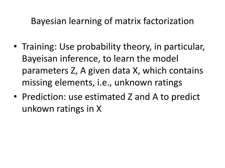 Bayesian learning of matrix factorization