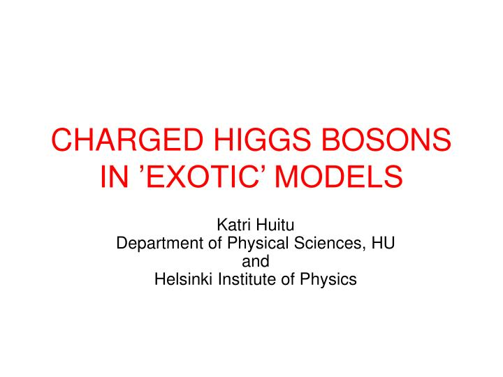 charged higgs bosons in exotic models n.