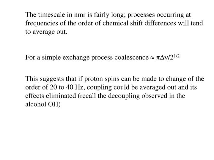 The timescale in nmr is fairly long; processes occurring at