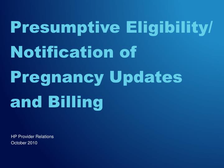 Presumptive eligibility notification of pregnancy updates and billing