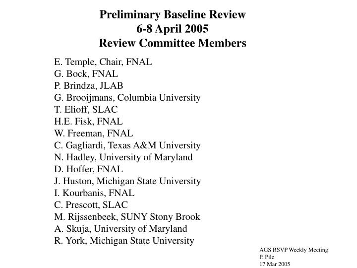 Preliminary baseline review 6 8 april 2005 review committee members