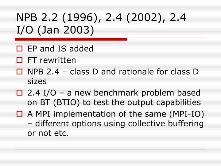 NPB 2.2 (1996), 2.4 (2002), 2.4 I/O (Jan 2003)
