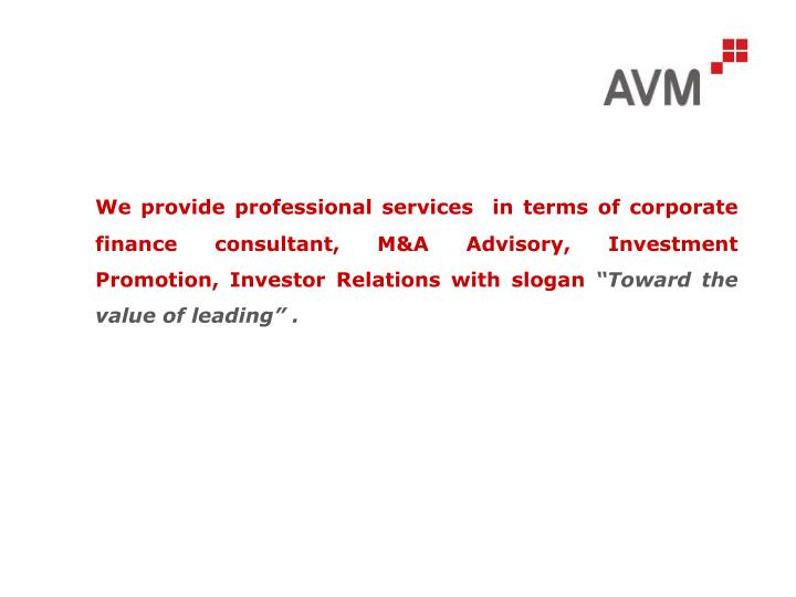 We provide professional services  in terms of corporate finance consultant, M&A Advisory, Investment...