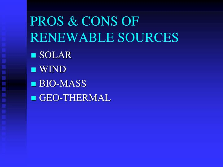 PROS & CONS OF RENEWABLE SOURCES