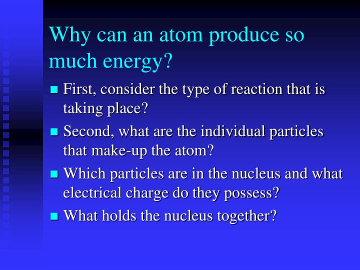 Why can an atom produce so much energy?
