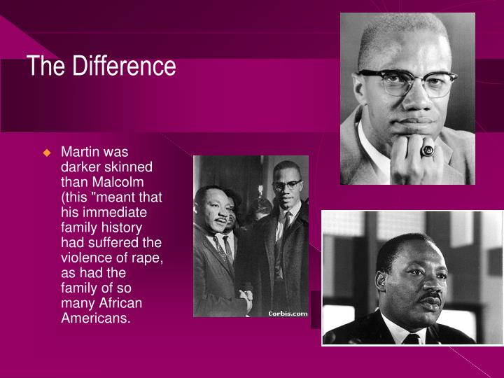 """Martin was darker skinned than Malcolm (this """"meant that his immediate family history had suffered the violence of rape, as had the family of so many African Americans."""