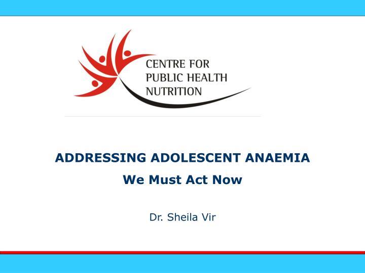 ADDRESSING ADOLESCENT ANAEMIA