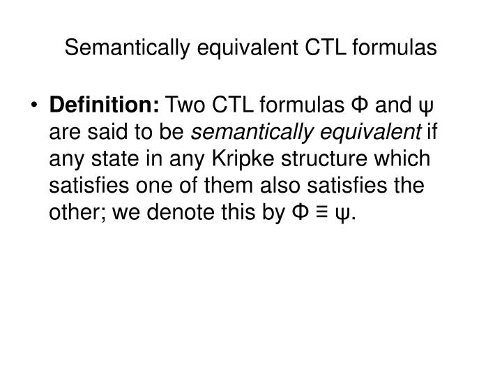 Semantically equivalent CTL formulas
