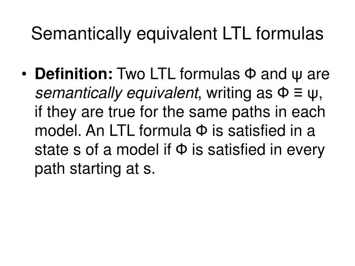 Semantically equivalent LTL formulas