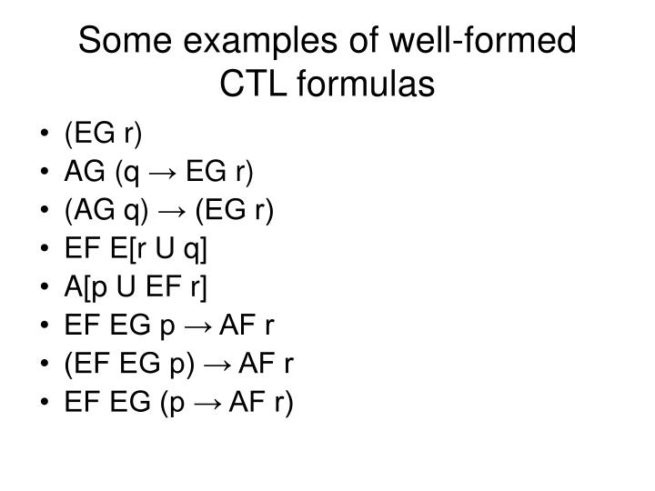 Some examples of well-formed CTL formulas