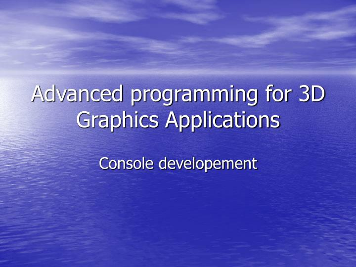 Advanced programming for 3d graphics applications