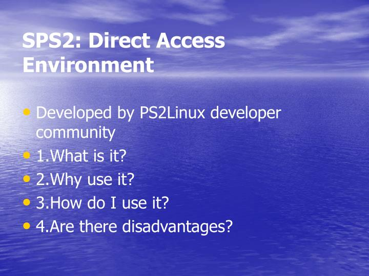 SPS2: Direct Access Environment