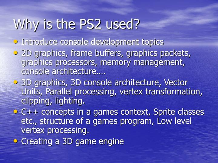 Why is the PS2 used?
