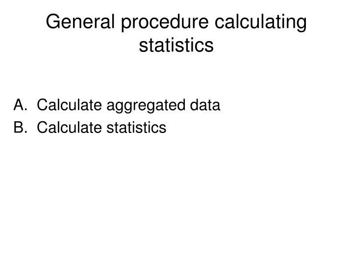 General procedure calculating statistics