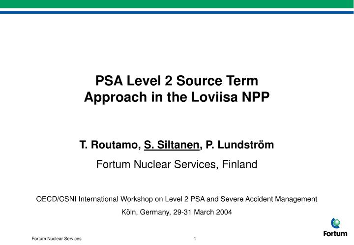 PPT - PSA Level 2 Source Term Approach in the Loviisa NPP PowerPoint