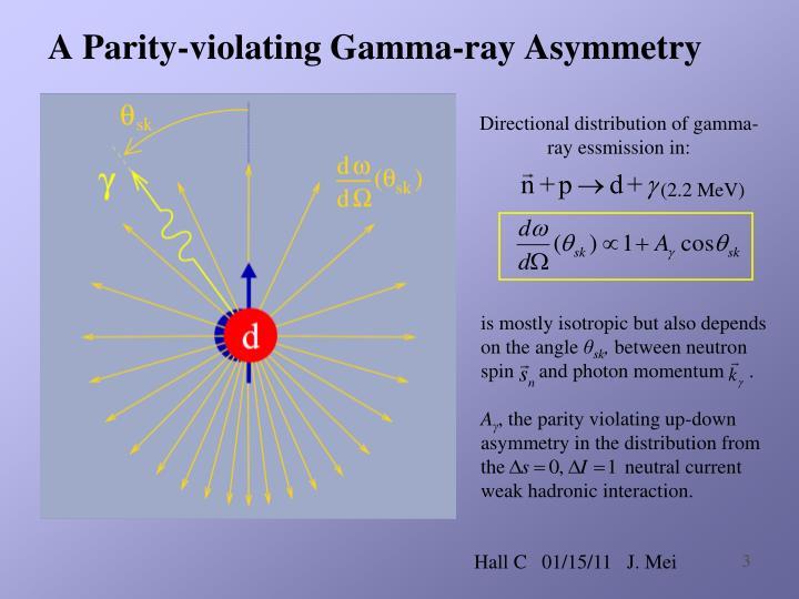 A parity violating gamma ray asymmetry