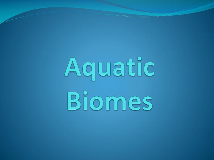 aquatic biomes n.