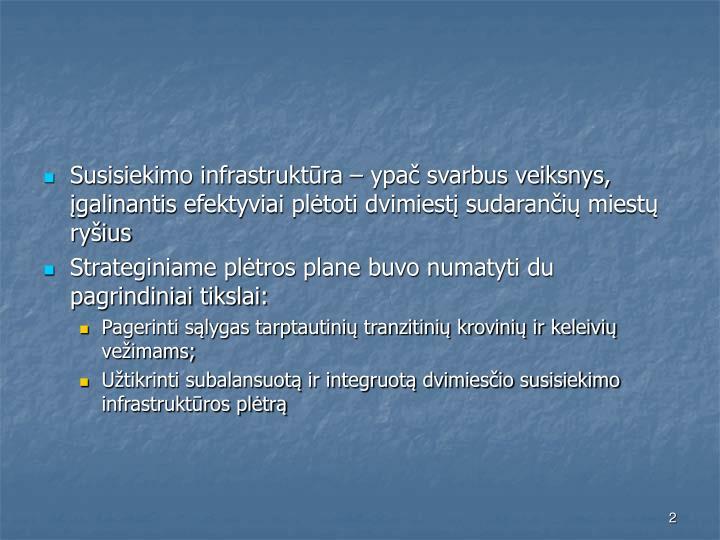 Susisiekimo infrastruktūra – ypač svarbus veiksnys, įgalinantis efektyviai plėtoti dvimiestį ...