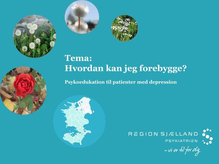 Tema hvordan kan jeg forebygge psykoedukation til patienter med depression