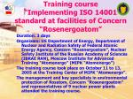 training course implementing iso 14001 standard at facilities of concern rosenergoatom